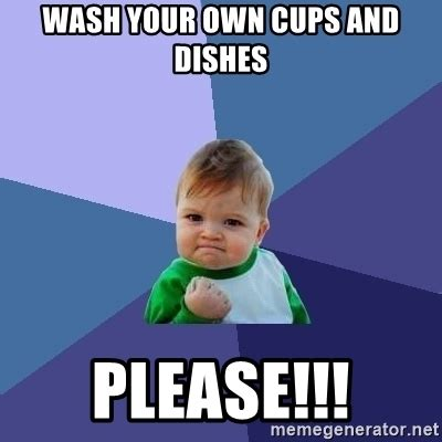 wash your own wash your own cups and dishes success kid meme generator