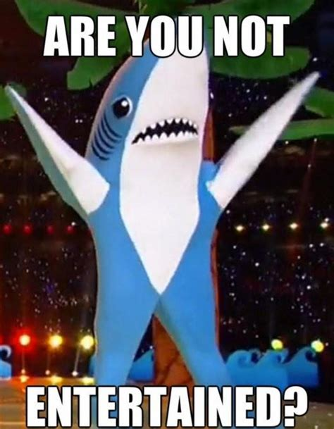are you not entertained left shark entertainment are you not entertained know