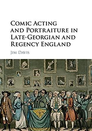 days of georgian britain rethinking the regency books comic acting and portraiture in late georgian and regency