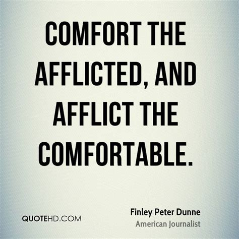 afflict the comfortable and comfort the afflicted finley peter dunne quotes quotehd