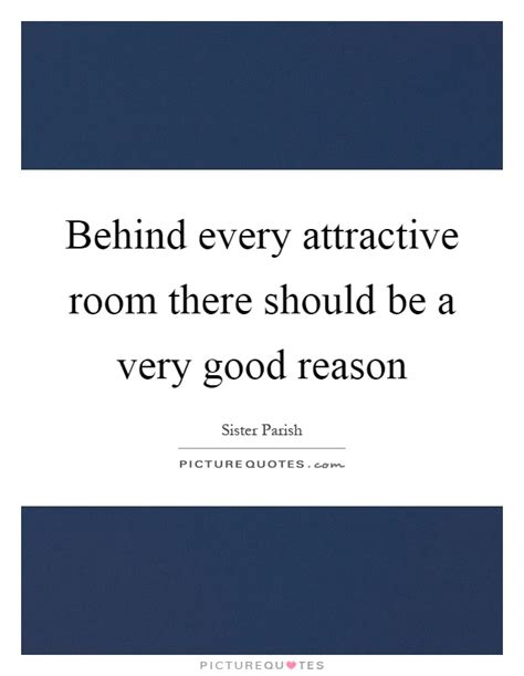 in every there is a room every attractive room there should be a reason picture quotes