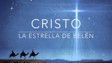 imagenes la navidad es cristo encendido de navidad quot cristo la estrella de bel 233 n
