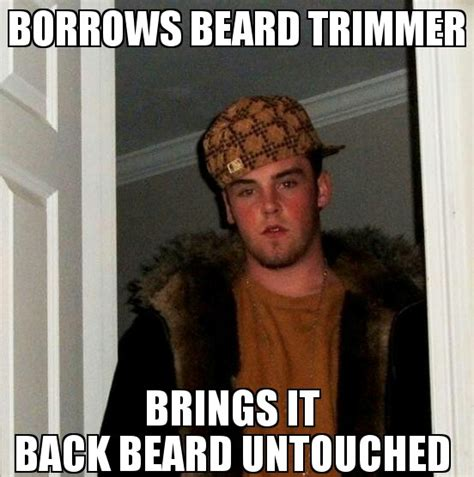Housemate Meme - scumbag roommate meme borrows you beared trimmer