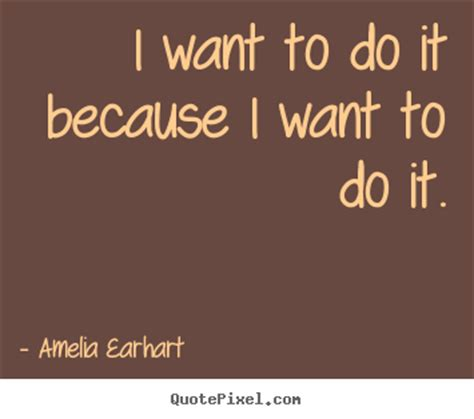 I Want To Do An Mba Because by Amelia Earhart Picture Quotes I Want To Do It Because I
