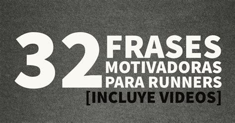 imagenes motivadoras para runners 32 frases motivadoras para runners videos bonus 21