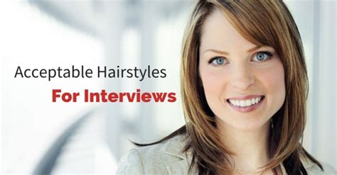 hairstyles appropriate for an interview 13 most appropriate and acceptable hairstyles for