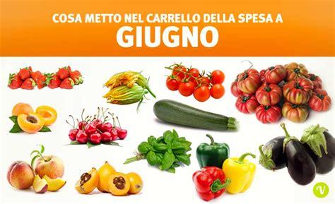 alimenti di stagione frutta di giugno e verdura di giugno cosa mangiare a giugno