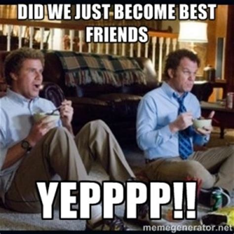 Did We Just Become Best Friends Meme - step brothers did we just become best friends quotes
