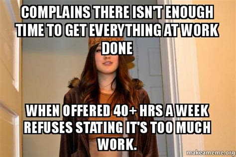 Scumbag Stacy Meme Generator - complains there isn t enough time to get everything at