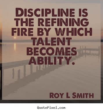 Roy L Smith poster quotes - Discipline is the refining ...