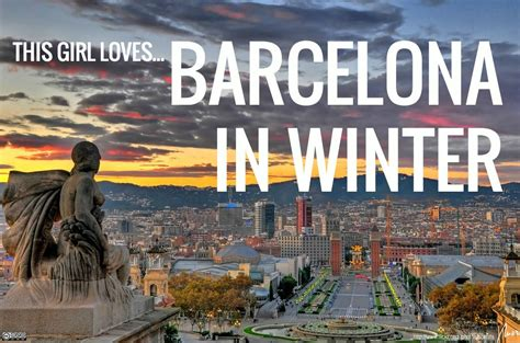 barcelona in winter this girl loves barcelona in winter youtube