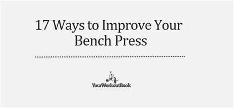 best ways to improve bench press 17 ways to improve your bench press