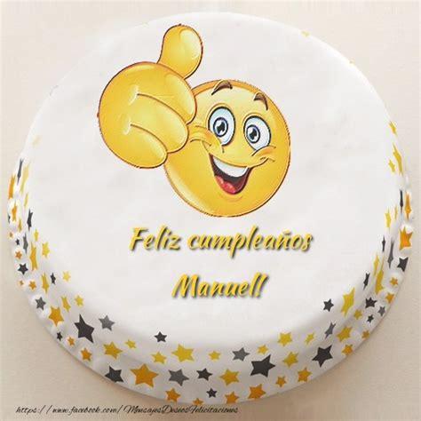 imagenes de feliz cumpleaños manuel feliz cumple manuel felicitaciones de cumplea 241 os para
