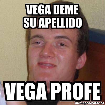 Vega Meme - meme stoner stanley vega deme su apellido vega profe