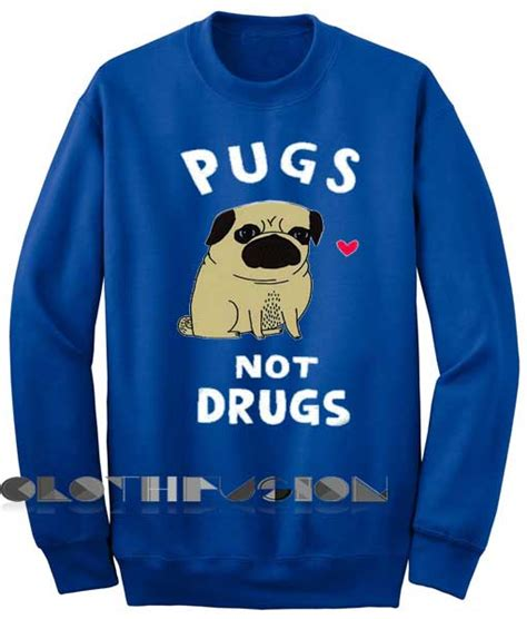 pugs not drugs sweatshirt unisex crewneck sweatshirt pugs not drugs design clothfusion