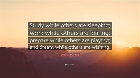 william arthur ward quote study    sleeping work    loafing