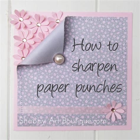 Paper Punches For Card - how to sharpen paper punches shabby boutique