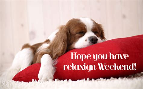 Weekend Relaxing by You Relaxing Weekend Picture Quotes