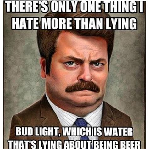 Bud Light Meme - ron swanson quot there s one thing i hate more than lying