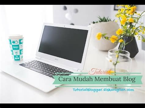 cara membuat video tutorial dengan camstudio tutorial cara membuat blog di blogspot terbaru 2017 youtube