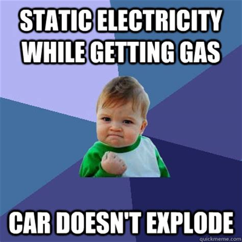 Electricity Meme - static electricity while getting gas car doesn t explode