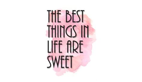 pti the sweet life on pinterest 38 pins the best things in life are sweet quotes pinterest