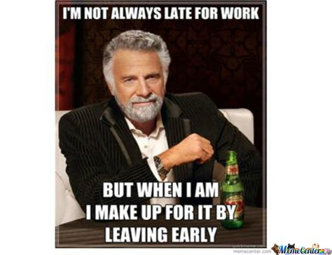 Late For Work Meme - late for work early leaving by recyclebin meme center