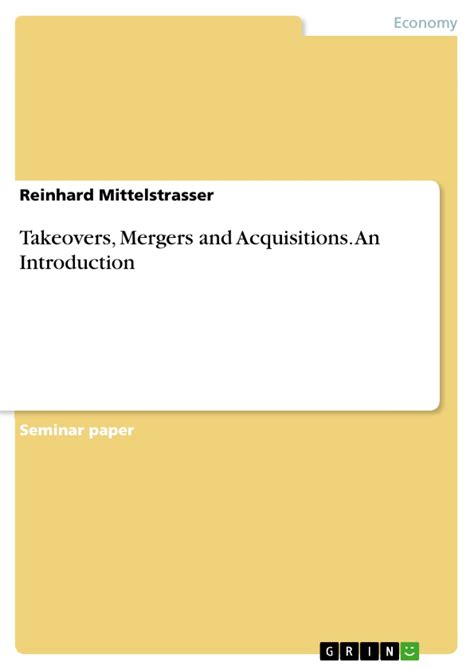 Takeovers And Mergers Essay by Takeovers Mergers And Acquisitions An Introduction Publish Your Master S Thesis Bachelor S