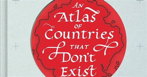 descargar an atlas of countries that dont exist a compendium of fifty unrecognized and largely unnoticed states libro w 11th bluff staff review an atlas of countries that don t exist by nick middleton