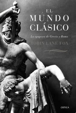 El mundo clásico - Robin Lane Fox | Planeta de Libros
