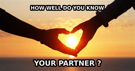 How Well Do You Your by How Well Do You Your Partner Quiz Quizony