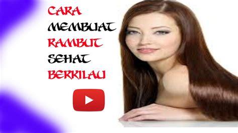 membuat rambut sehat berkilau youtube
