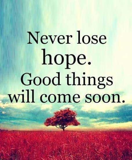 Never Lose Hope. Good Things Will Come Soon Pictures ...