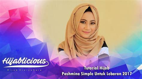 tutorial hijab pashmina simple lebaran hijablicious tutorial hijab pashmina simple untuk lebaran