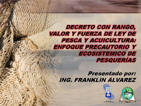 ley de pesca y acuicultura decreto con rango valor y fuerza de ley decreto con rango valor y fuerza de ley de pesca y