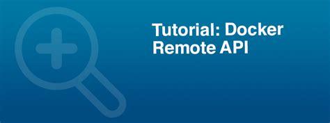 docker tutorial blog docker tutorial series part 8 docker remote api