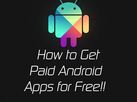 how to get free paid apps on android how to get paid android apps for free legally