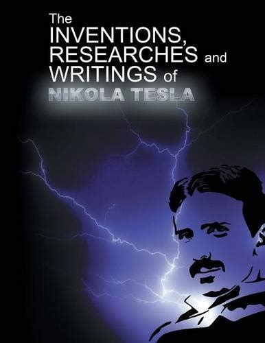 the inventions researches and writings of nikola tesla with special reference to his work in polyphase currents and high potential lighting classic reprint books the inventions researchers and writings of nikola tesla