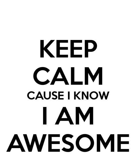 i know keep calm cause i know i am awesome poster oni keep