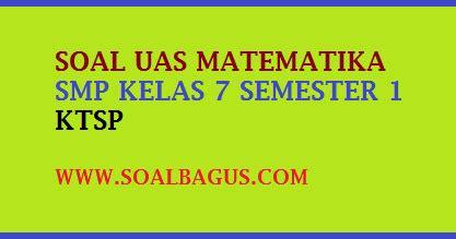 Mega Bank Soal Matematika Smp Kelas 1 2 3 soal uas matematika smp kelas 7 semester 1 ganjil oemar bakri