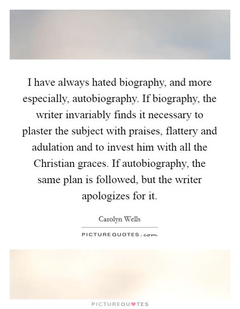 is biography and autobiography same carolyn wells quotes sayings 33 quotations