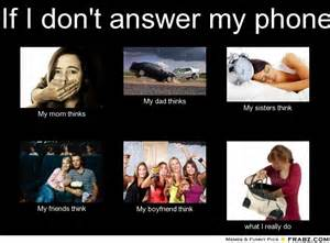 Answer The Phone Meme - if i don t answer my phone what people think i do
