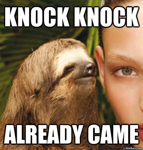 Rape Sloth Meme - knock knock already came rape sloth quickmeme