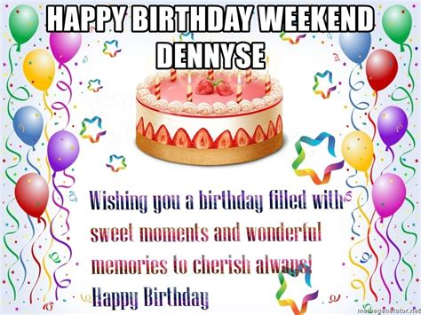 Birthday Weekend Meme - happy birthday weekend dennyse birthday cake balloons
