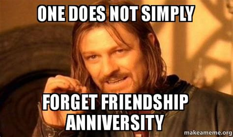 One Does Simply Meme - one does not simply forget friendship anniversity one