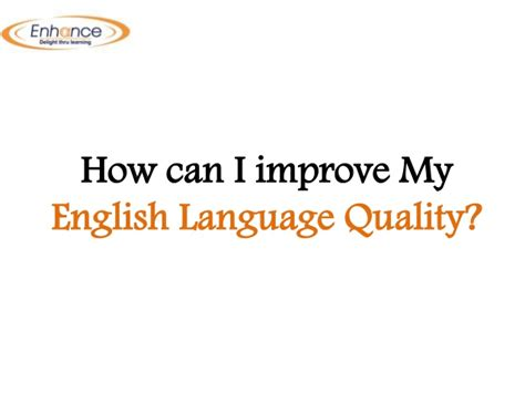 how can i improve my language quality