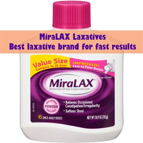Fast Stool Softener by Miralax Laxatives Best Laxative Brand For Fast Results