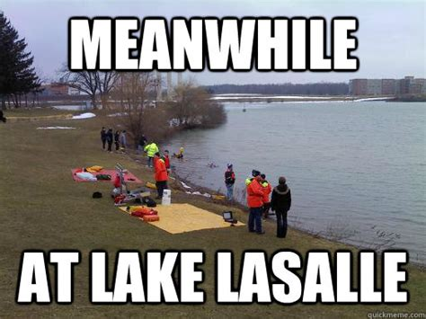 Lake Meme - meanwhile at lake lasalle corpse fishing quickmeme
