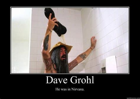 Dave Grohl Meme - dave grohl he was in nirvana motivational poster