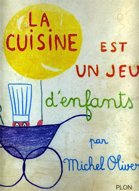 la cuisine est un jeu d enfant les jeux d enfants cookbooks by michel oliver types